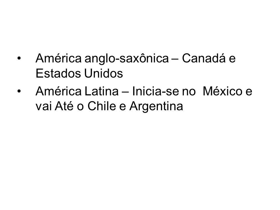 América anglo-saxônica – Canadá e Estados Unidos América Latina – Inicia-se no México e vai Até o Chile e Argentina