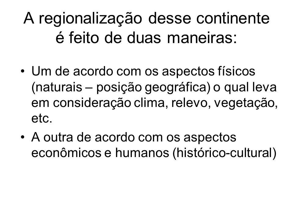 A regionalização desse continente é feito de duas maneiras: Um de acordo com os aspectos físicos (naturais – posição geográfica) o qual leva em consid