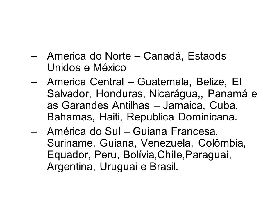 –America do Norte – Canadá, Estaods Unidos e México –America Central – Guatemala, Belize, El Salvador, Honduras, Nicarágua,, Panamá e as Garandes Anti