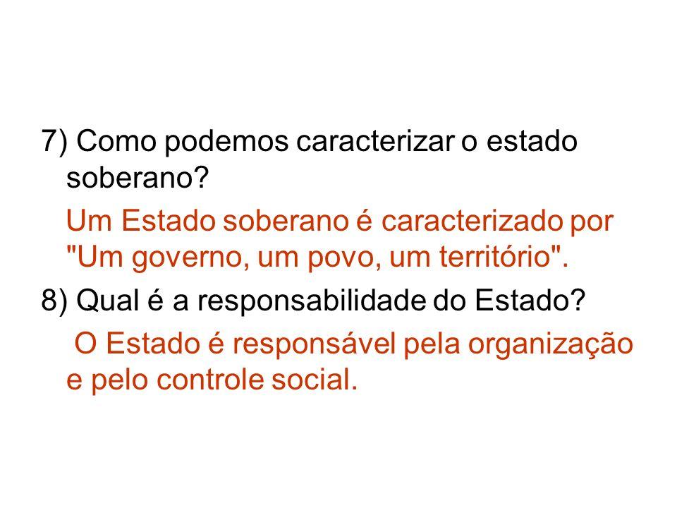 7) Como podemos caracterizar o estado soberano? Um Estado soberano é caracterizado por