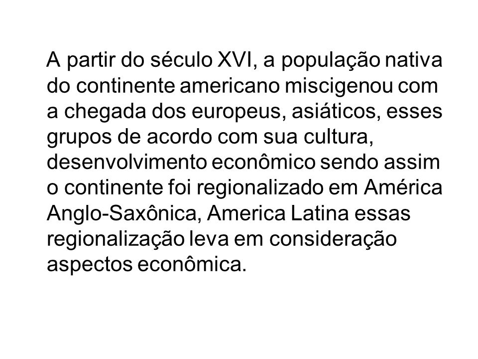 A partir do século XVI, a população nativa do continente americano miscigenou com a chegada dos europeus, asiáticos, esses grupos de acordo com sua cu