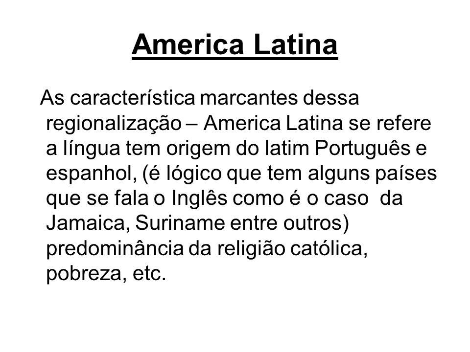 America Latina As característica marcantes dessa regionalização – America Latina se refere a língua tem origem do latim Português e espanhol, (é lógic