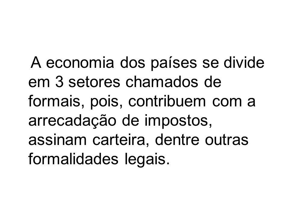 A economia dos países se divide em 3 setores chamados de formais, pois, contribuem com a arrecadação de impostos, assinam carteira, dentre outras form
