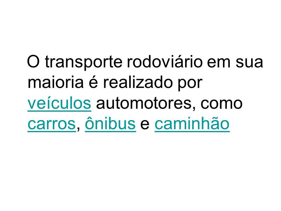 O transporte rodoviário em sua maioria é realizado por veículos automotores, como carros, ônibus e caminhão veículos carrosônibuscaminhão