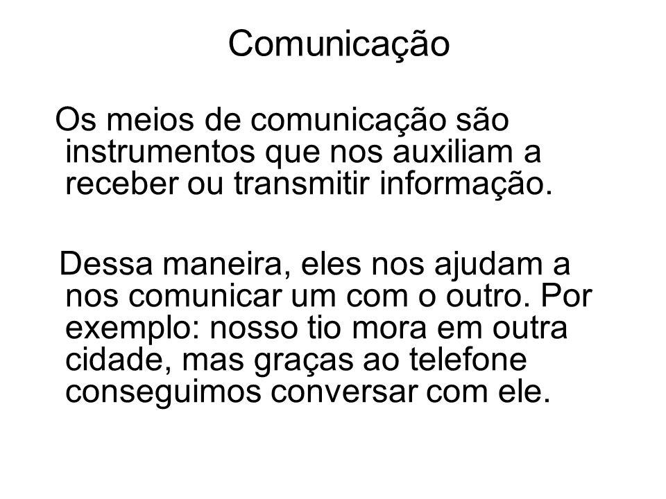 Comunicação Os meios de comunicação são instrumentos que nos auxiliam a receber ou transmitir informação. Dessa maneira, eles nos ajudam a nos comunic