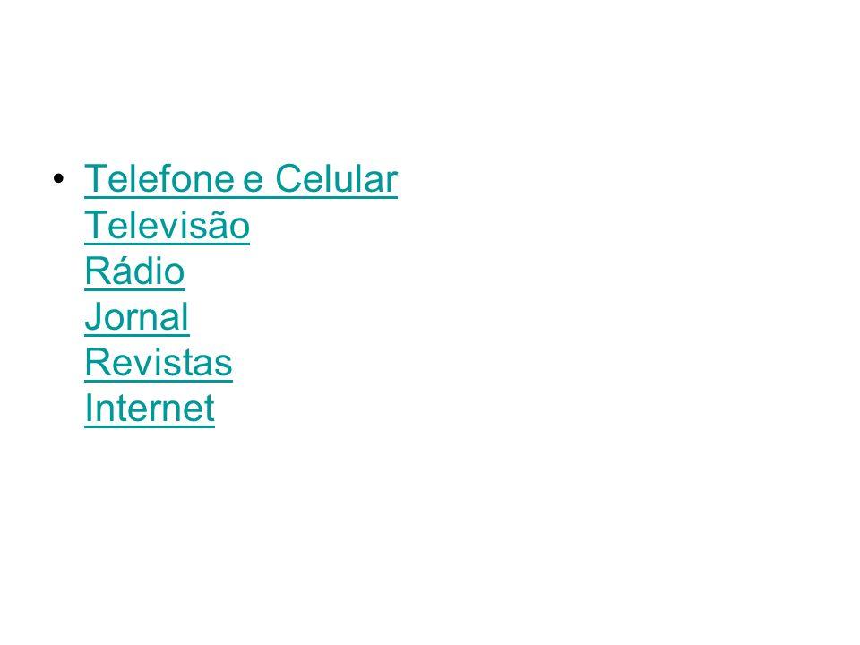 Telefone e Celular Televisão Rádio Jornal Revistas InternetTelefone e Celular Televisão Rádio Jornal Revistas Internet
