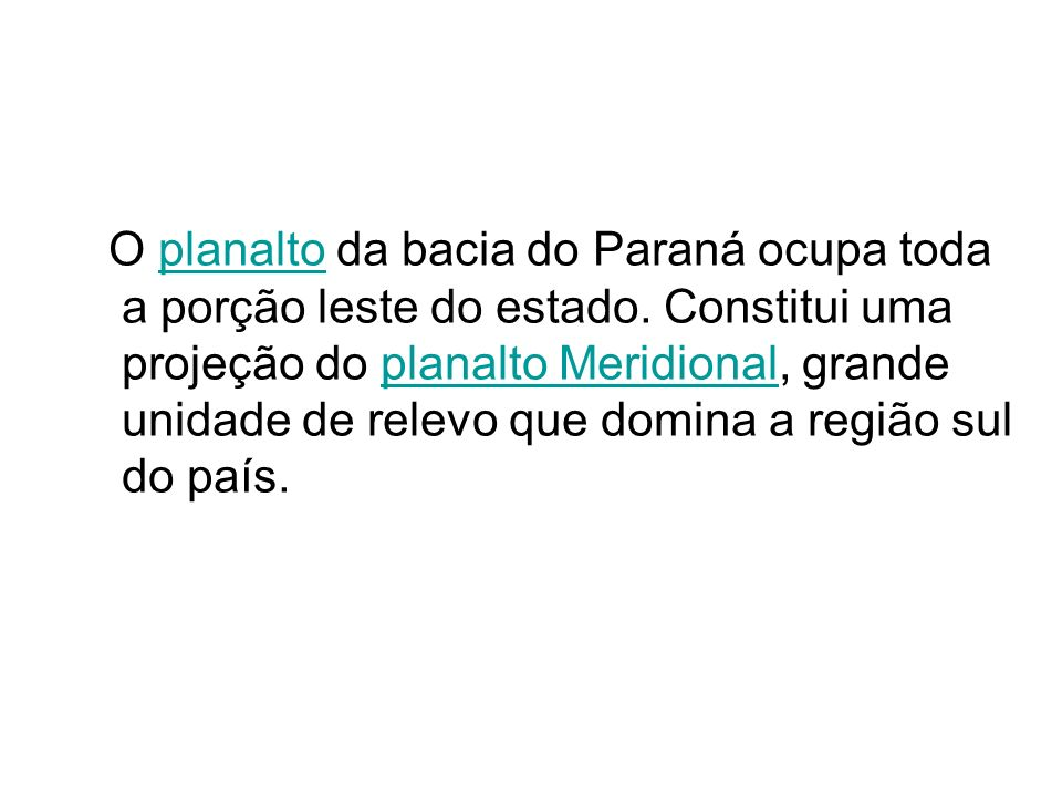 O planalto da bacia do Paraná ocupa toda a porção leste do estado.