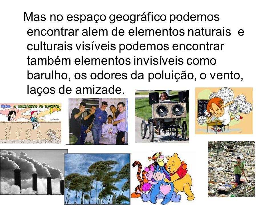Mas no espaço geográfico podemos encontrar alem de elementos naturais e culturais visíveis podemos encontrar também elementos invisíveis como barulho,