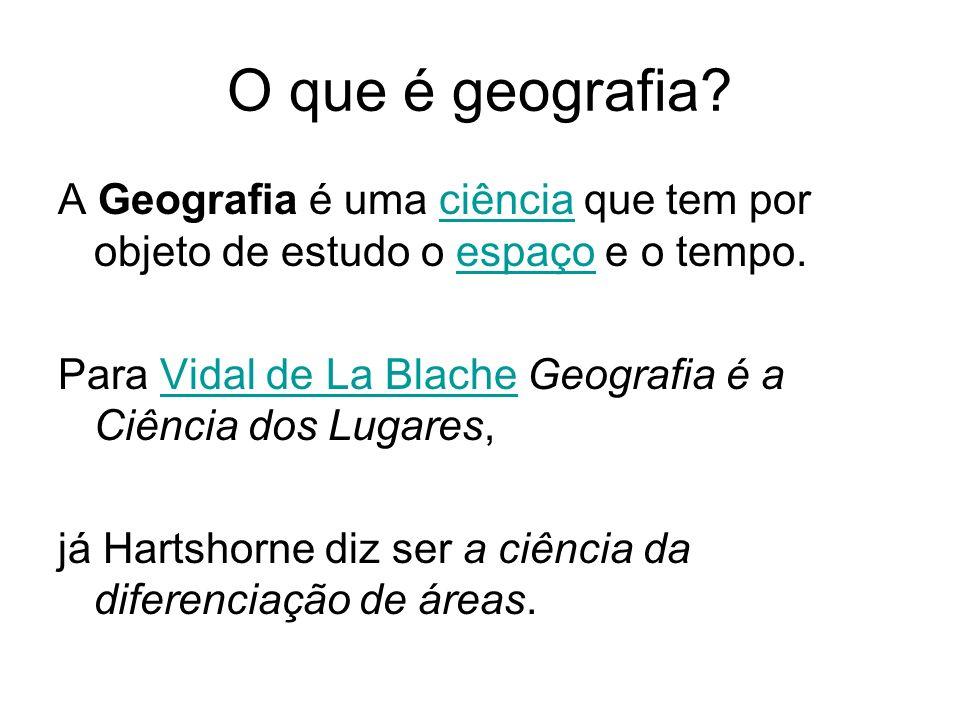 O que é geografia? A Geografia é uma ciência que tem por objeto de estudo o espaço e o tempo.ciênciaespaço Para Vidal de La Blache Geografia é a Ciênc