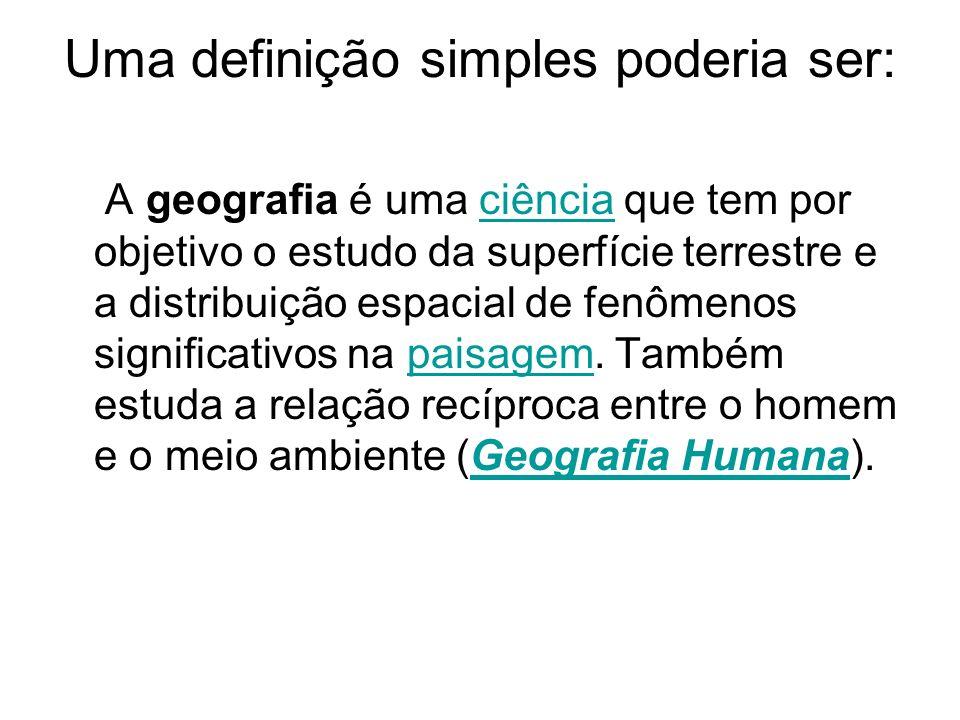 Uma definição simples poderia ser: A geografia é uma ciência que tem por objetivo o estudo da superfície terrestre e a distribuição espacial de fenôme