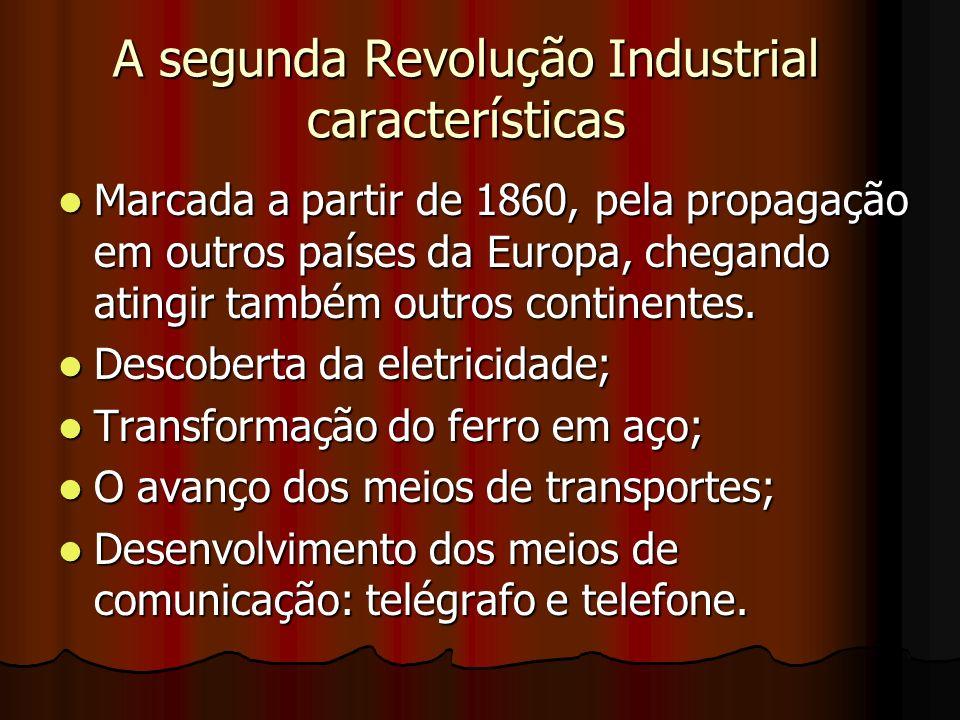 A segunda Revolução Industrial características Marcada a partir de 1860, pela propagação em outros países da Europa, chegando atingir também outros co