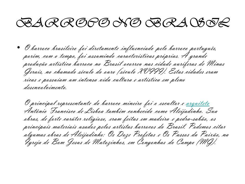 BARROCO NO BRASIL O barroco brasileiro foi diretamente influenciado pelo barroco português, porém, com o tempo, foi assumindo características próprias