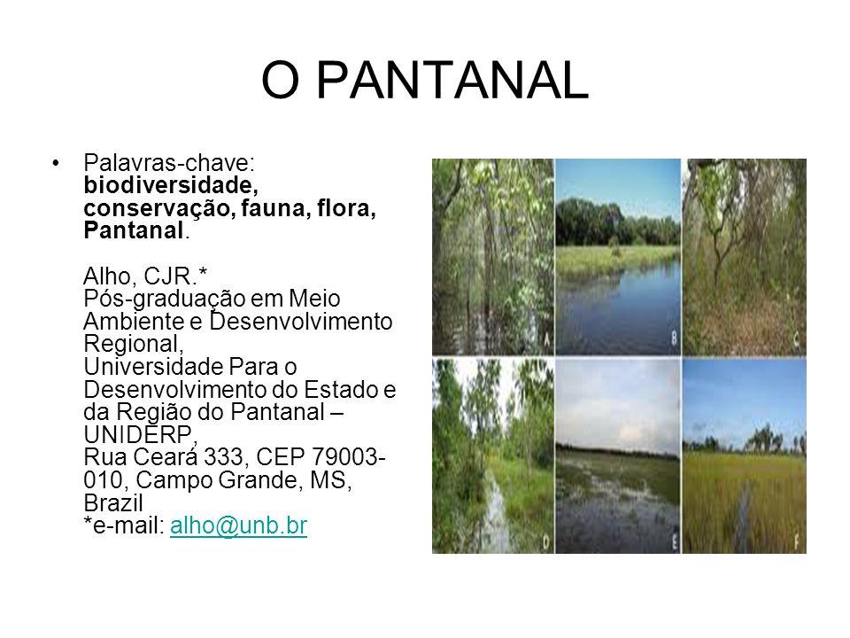 O PANTANAL Palavras-chave: biodiversidade, conservação, fauna, flora, Pantanal. Alho, CJR.* Pós-graduação em Meio Ambiente e Desenvolvimento Regional,