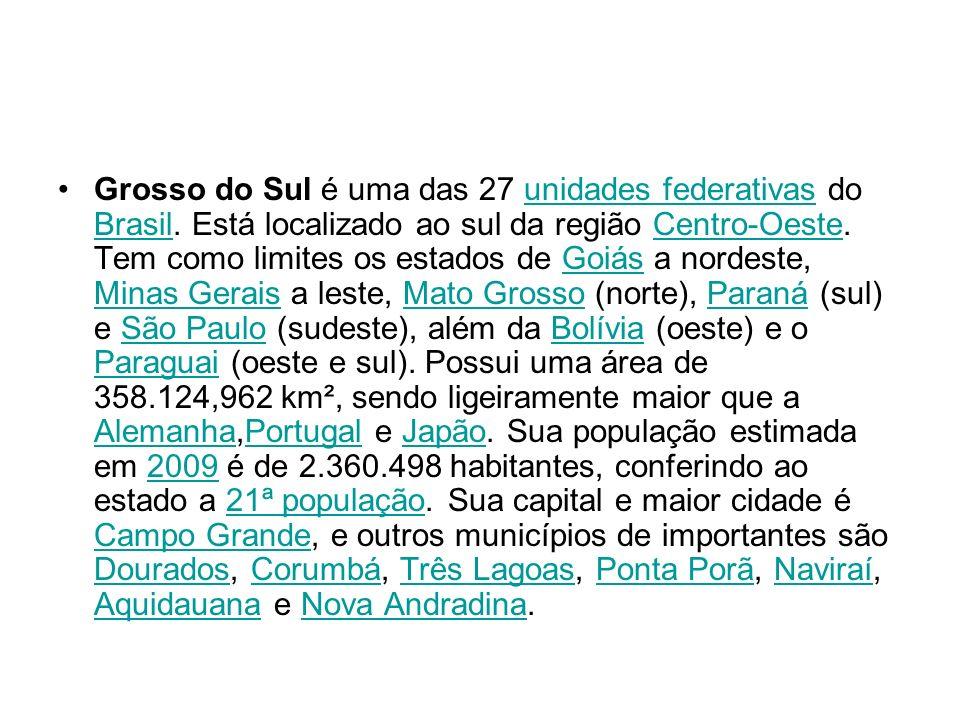 Grosso do Sul é uma das 27 unidades federativas do Brasil.