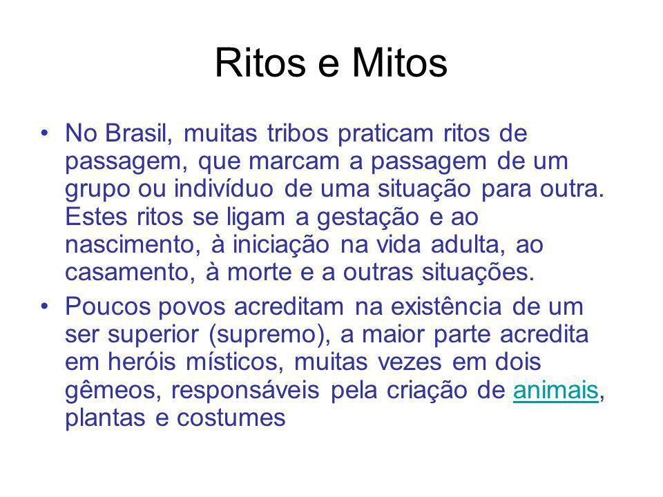 Ritos e Mitos No Brasil, muitas tribos praticam ritos de passagem, que marcam a passagem de um grupo ou indivíduo de uma situação para outra. Estes ri