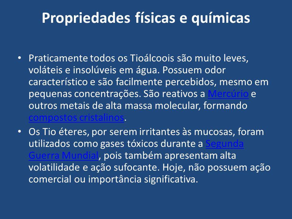 Propriedades físicas e químicas Praticamente todos os Tioálcoois são muito leves, voláteis e insolúveis em água.