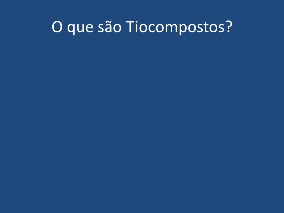 O que são Tiocompostos?