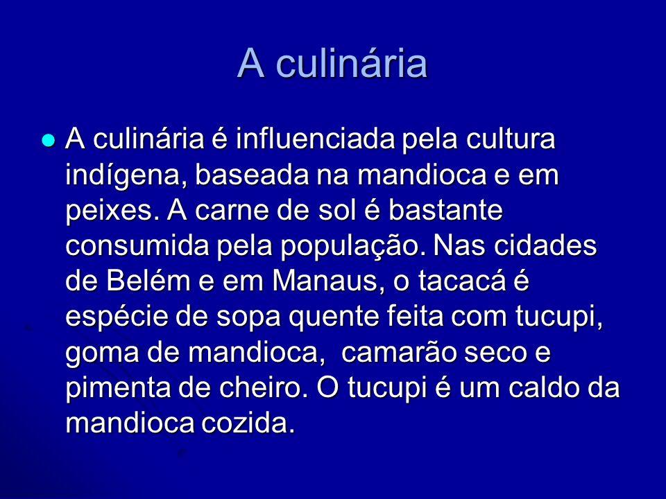 A culinária A culinária é influenciada pela cultura indígena, baseada na mandioca e em peixes. A carne de sol é bastante consumida pela população. Nas
