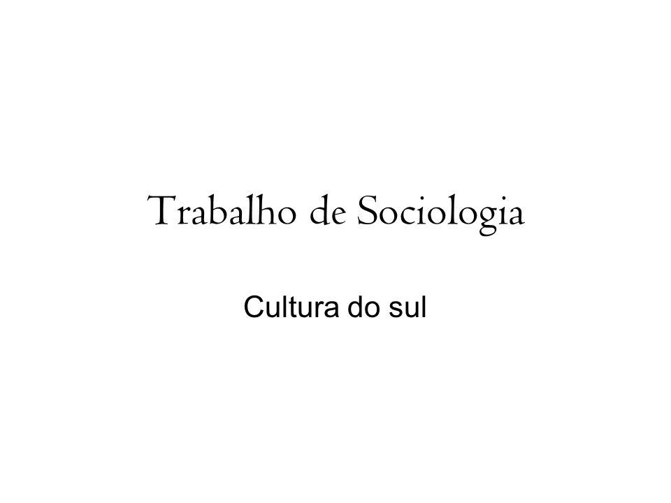 Trabalho de Sociologia Cultura do sul