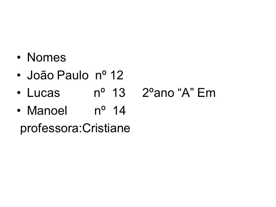 Nomes João Paulo nº 12 Lucas nº 13 2ºano A Em Manoel nº 14 professora:Cristiane