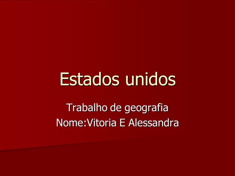 Estados unidos Trabalho de geografia Nome:Vitoria E Alessandra