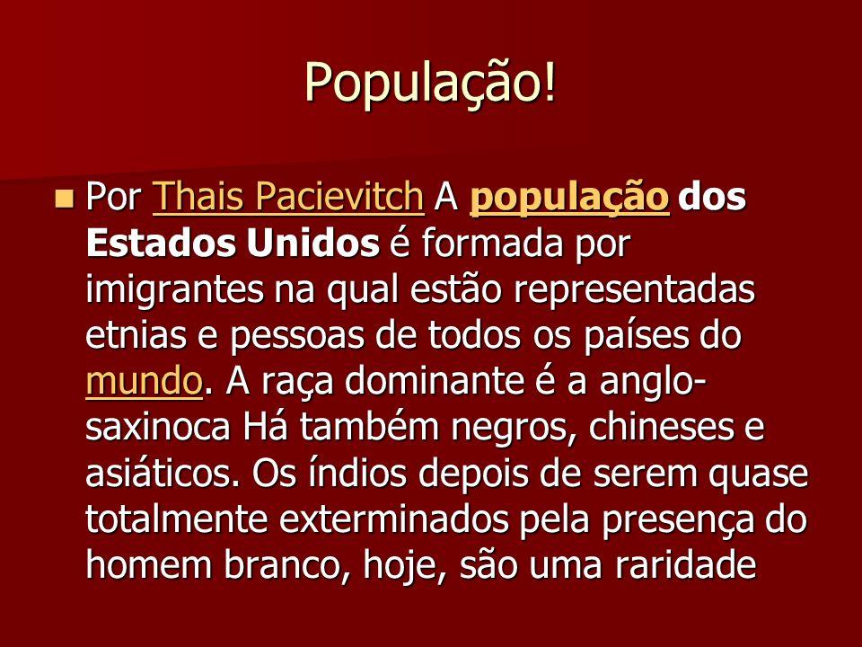 População! Por Thais Pacievitch A população dos Estados Unidos é formada por imigrantes na qual estão representadas etnias e pessoas de todos os paíse