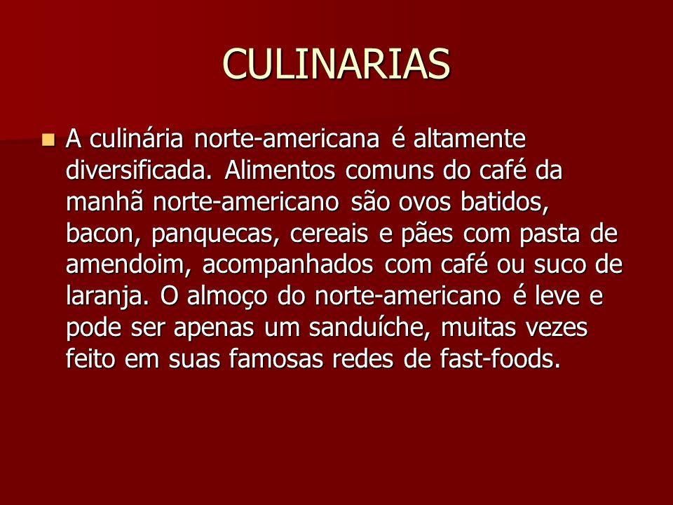 CULINARIAS A culinária norte-americana é altamente diversificada. Alimentos comuns do café da manhã norte-americano são ovos batidos, bacon, panquecas