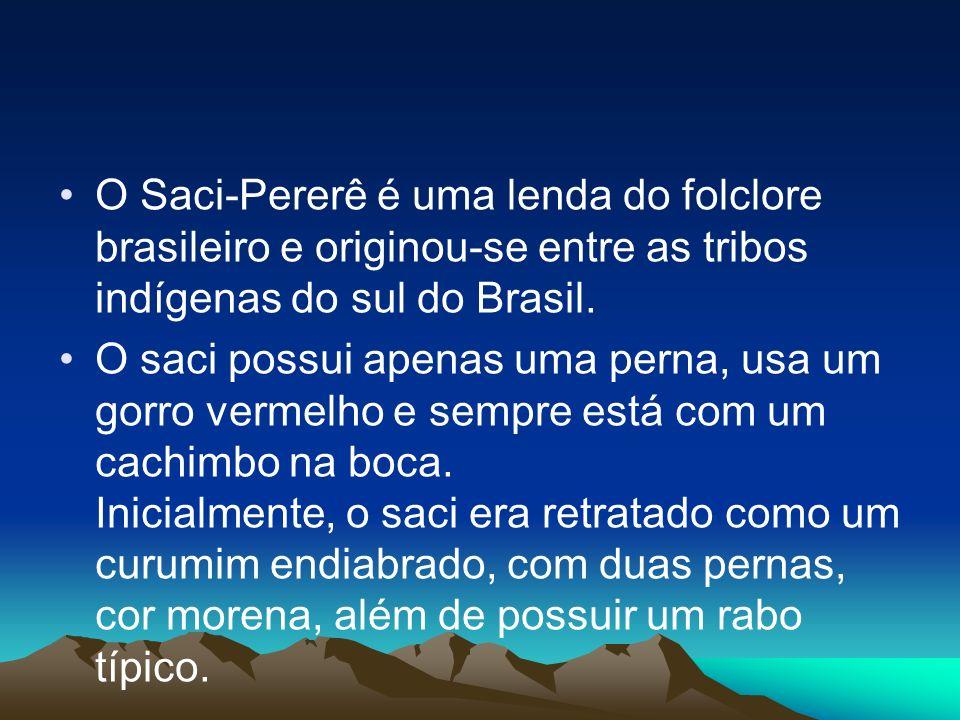 O Saci-Pererê é uma lenda do folclore brasileiro e originou-se entre as tribos indígenas do sul do Brasil. O saci possui apenas uma perna, usa um gorr