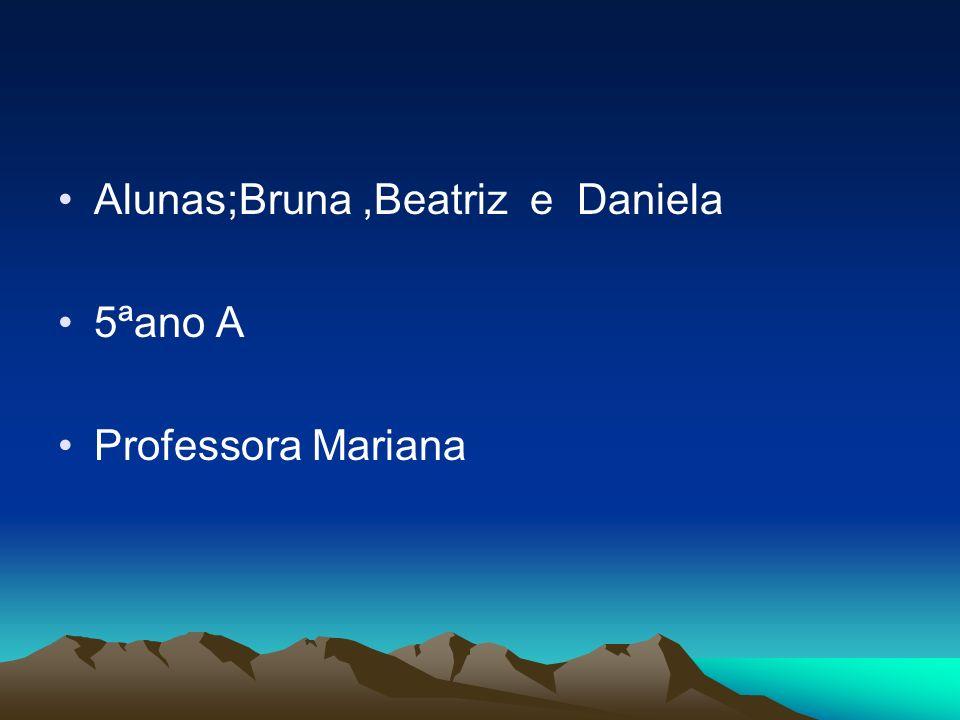 Alunas;Bruna,Beatriz e Daniela 5ªano A Professora Mariana