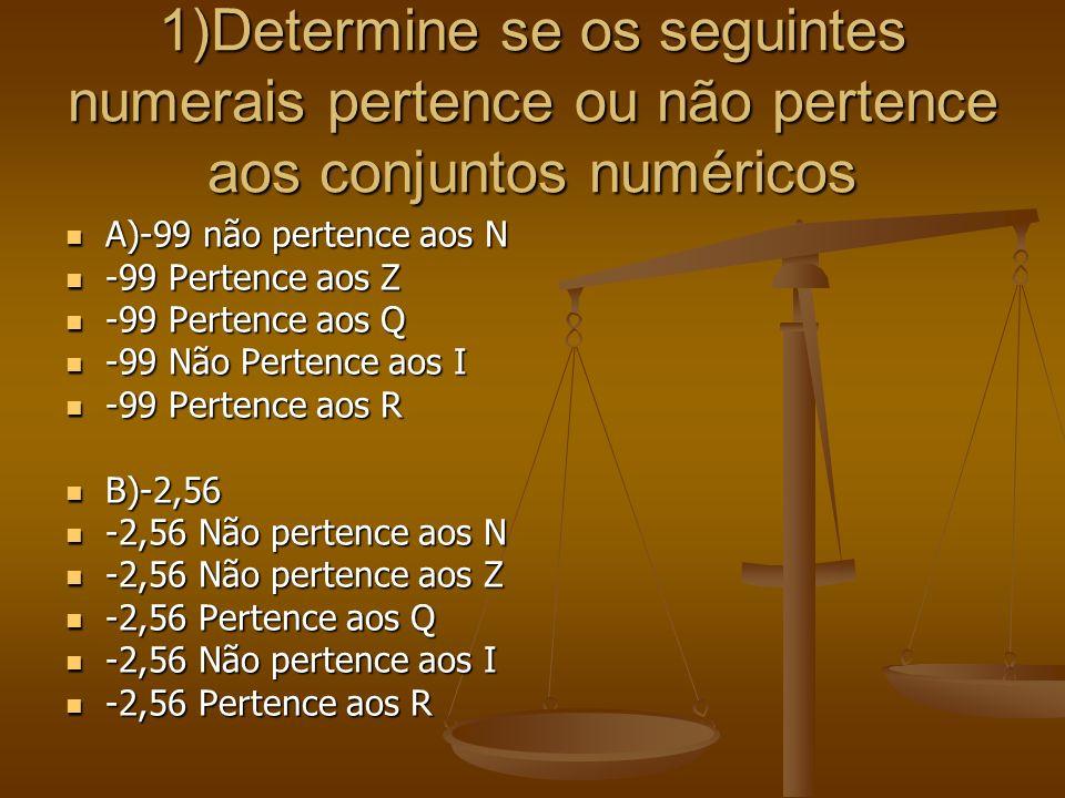1)Determine se os seguintes numerais pertence ou não pertence aos conjuntos numéricos A)-99 não pertence aos N A)-99 não pertence aos N -99 Pertence a