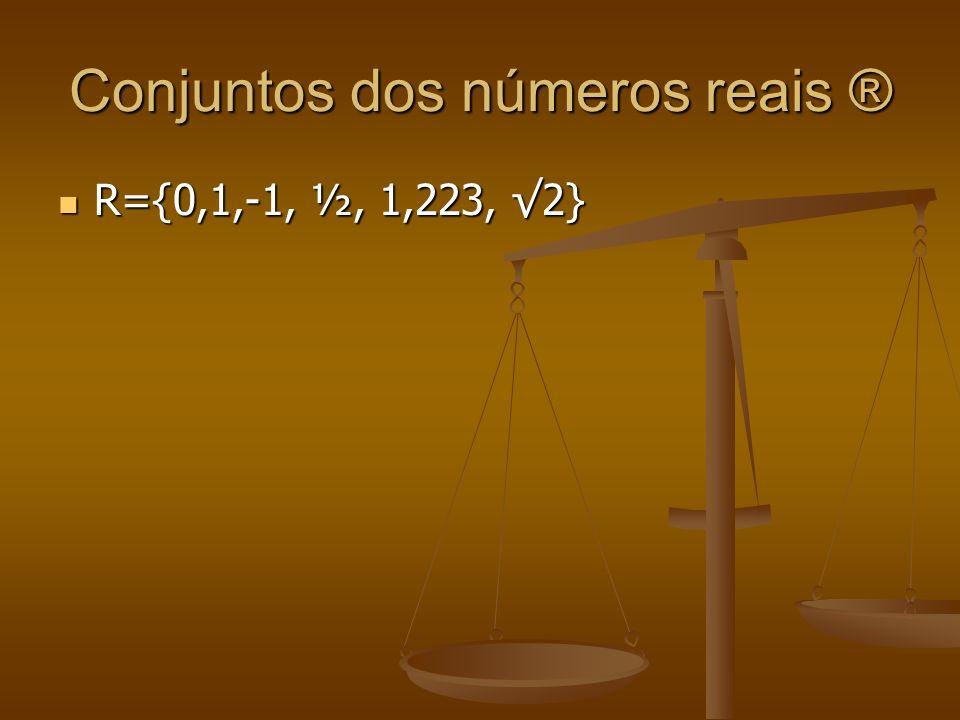 Conjuntos dos números reais ® R={0,1,-1, ½, 1,223, 2} R={0,1,-1, ½, 1,223, 2}