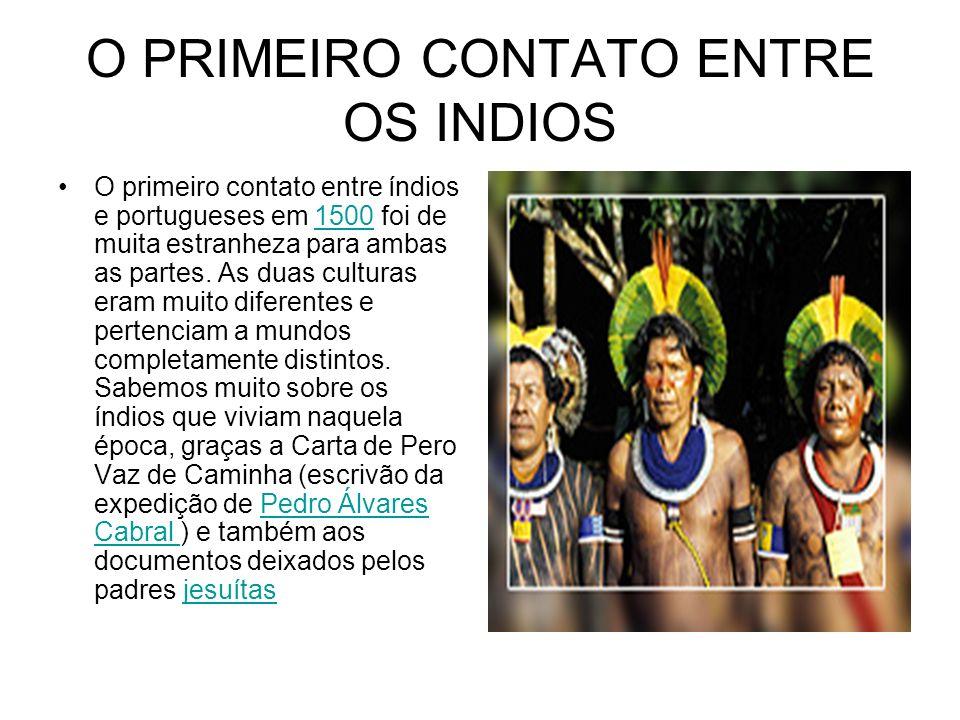 O PRIMEIRO CONTATO ENTRE OS INDIOS O primeiro contato entre índios e portugueses em 1500 foi de muita estranheza para ambas as partes. As duas cultura