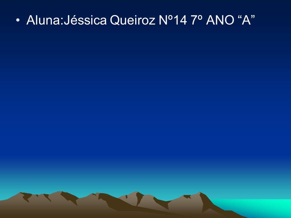 Aluna:Jéssica Queiroz Nº14 7º ANO A