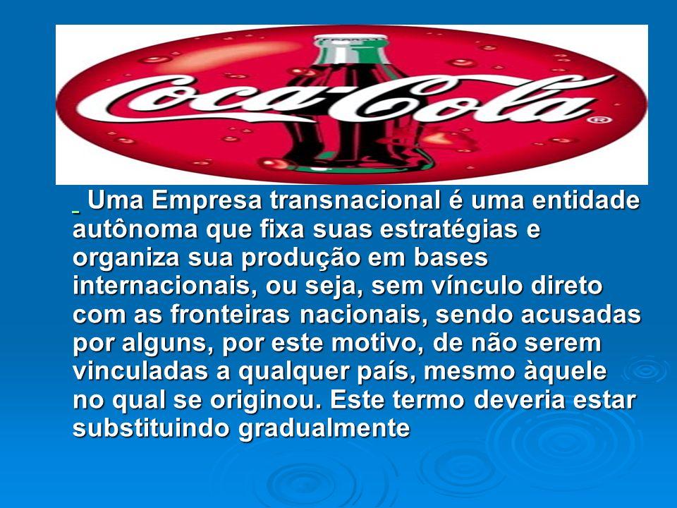 Uma Empresa transnacional é uma entidade autônoma que fixa suas estratégias e organiza sua produção em bases internacionais, ou seja, sem vínculo dire