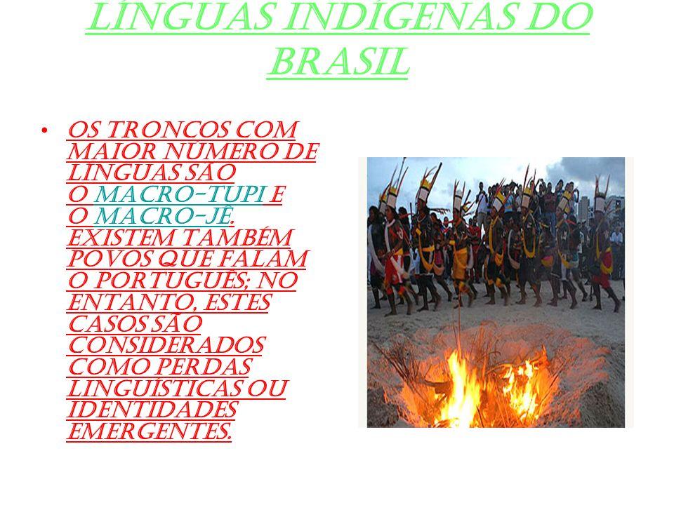 Línguas indígenas do Brasil Os troncos com maior número de línguas são o macro-tupi e o macro-jê. Existem também povos que falam o português; no entan