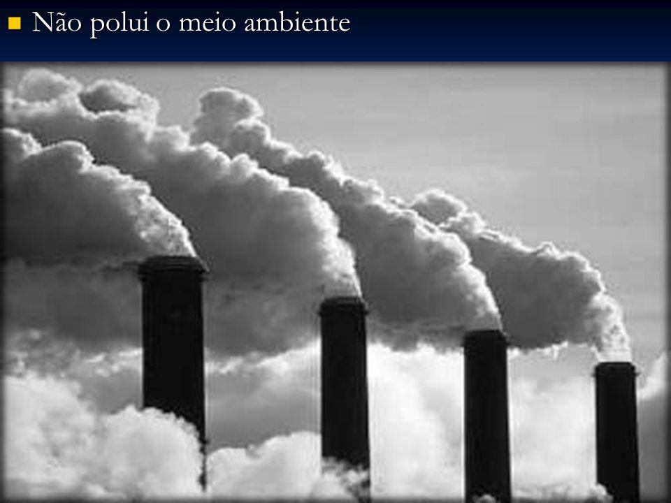 Não polui o meio ambiente Não polui o meio ambiente