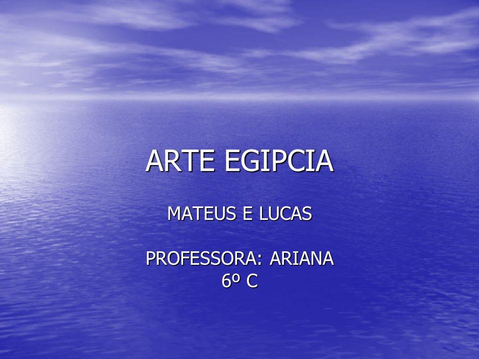 ARTE EGIPCIA MATEUS E LUCAS PROFESSORA: ARIANA 6º C