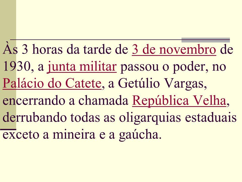 Às 3 horas da tarde de 3 de novembro de 1930, a junta militar passou o poder, no Palácio do Catete, a Getúlio Vargas, encerrando a chamada República V