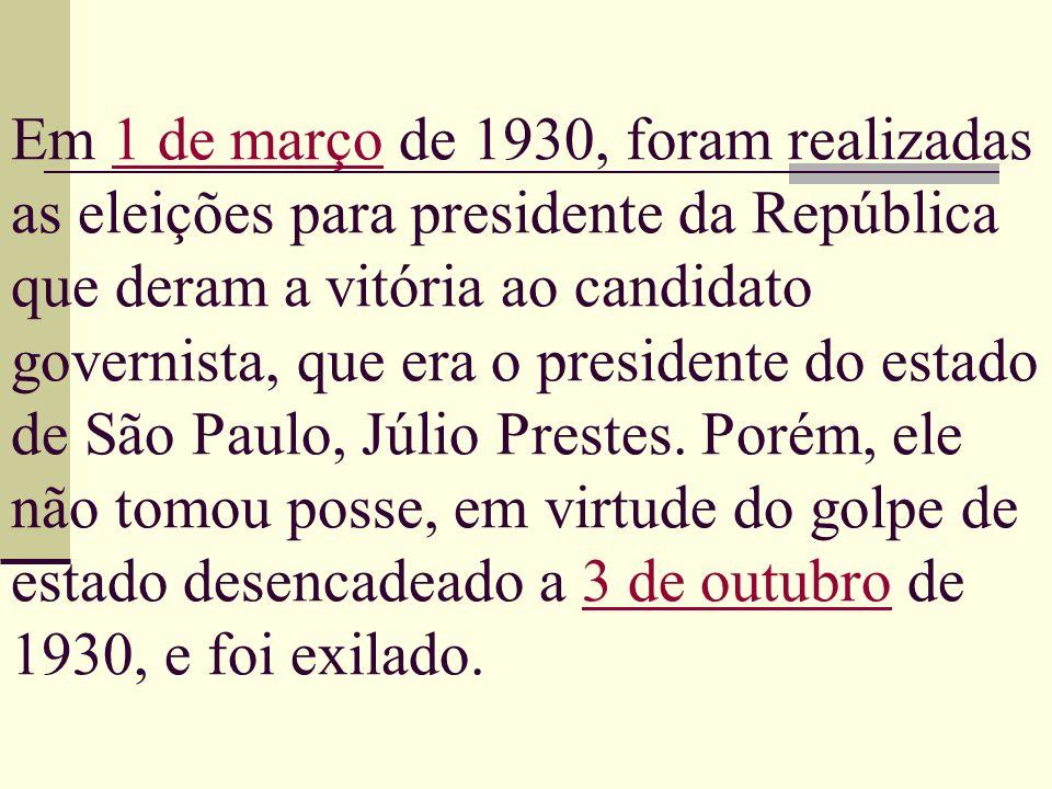 Em 1 de março de 1930, foram realizadas as eleições para presidente da República que deram a vitória ao candidato governista, que era o presidente do