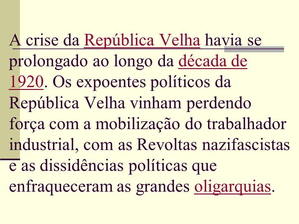 A crise da República Velha havia se prolongado ao longo da década de 1920. Os expoentes políticos da República Velha vinham perdendo força com a mobil
