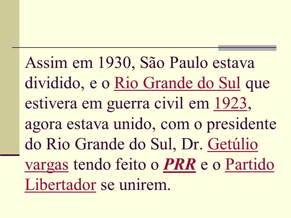 Assim em 1930, São Paulo estava dividido, e o Rio Grande do Sul que estivera em guerra civil em 1923, agora estava unido, com o presidente do Rio Gran