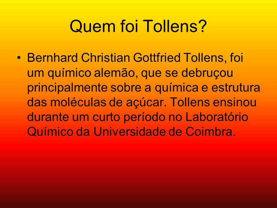 Quem foi Tollens? Bernhard Christian Gottfried Tollens, foi um químico alemão, que se debruçou principalmente sobre a química e estrutura das molécula