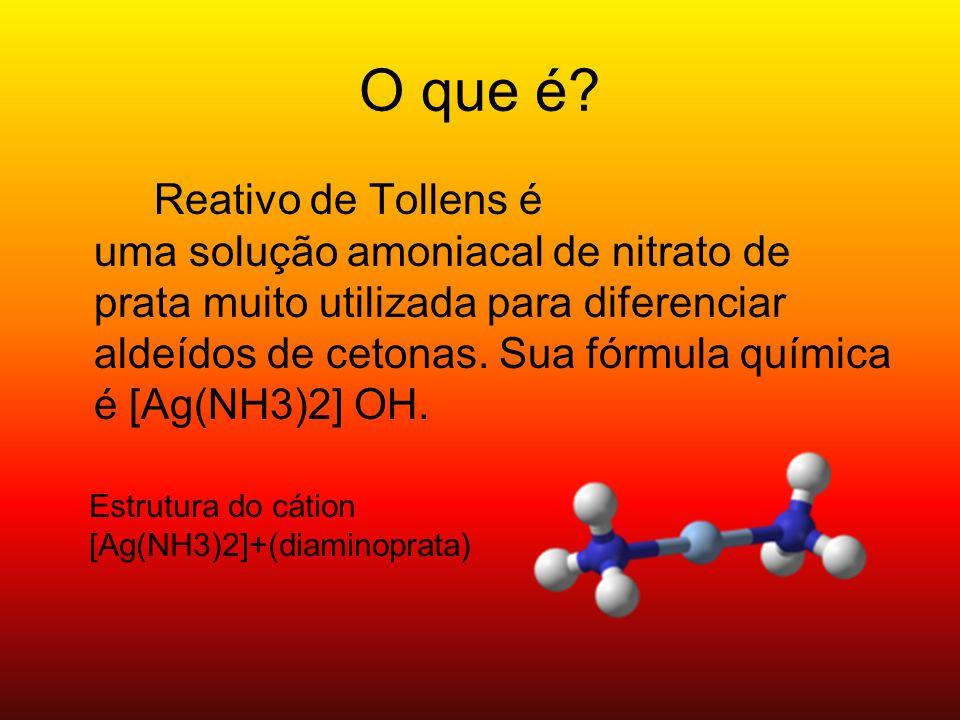 O que é? Reativo de Tollens é uma solução amoniacal de nitrato de prata muito utilizada para diferenciar aldeídos de cetonas. Sua fórmula química é [A