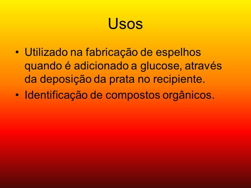 Usos Utilizado na fabricação de espelhos quando é adicionado a glucose, através da deposição da prata no recipiente. Identificação de compostos orgâni