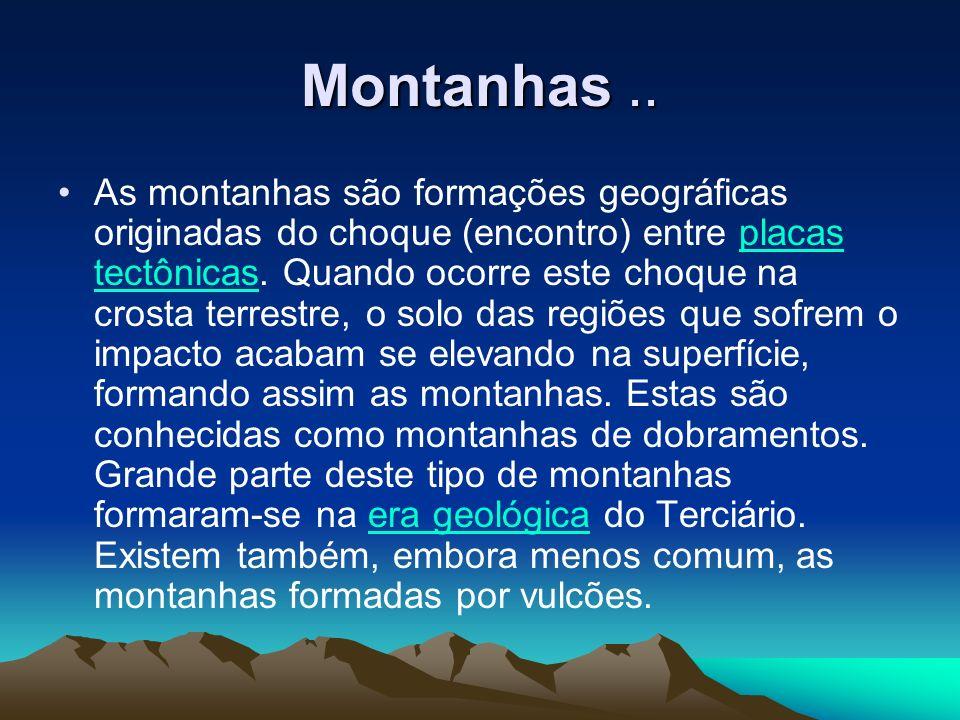 Montanhas.. As montanhas são formações geográficas originadas do choque (encontro) entre placas tectônicas. Quando ocorre este choque na crosta terres