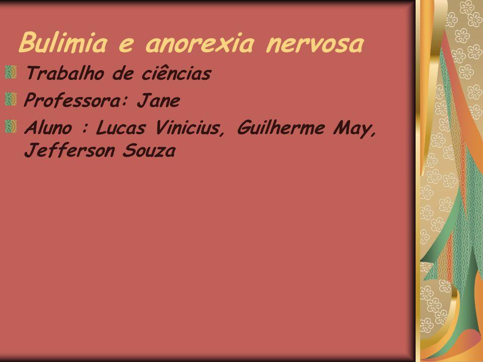 Bulimia e anorexia nervosa Trabalho de ciências Professora: Jane Aluno : Lucas Vinicius, Guilherme May, Jefferson Souza