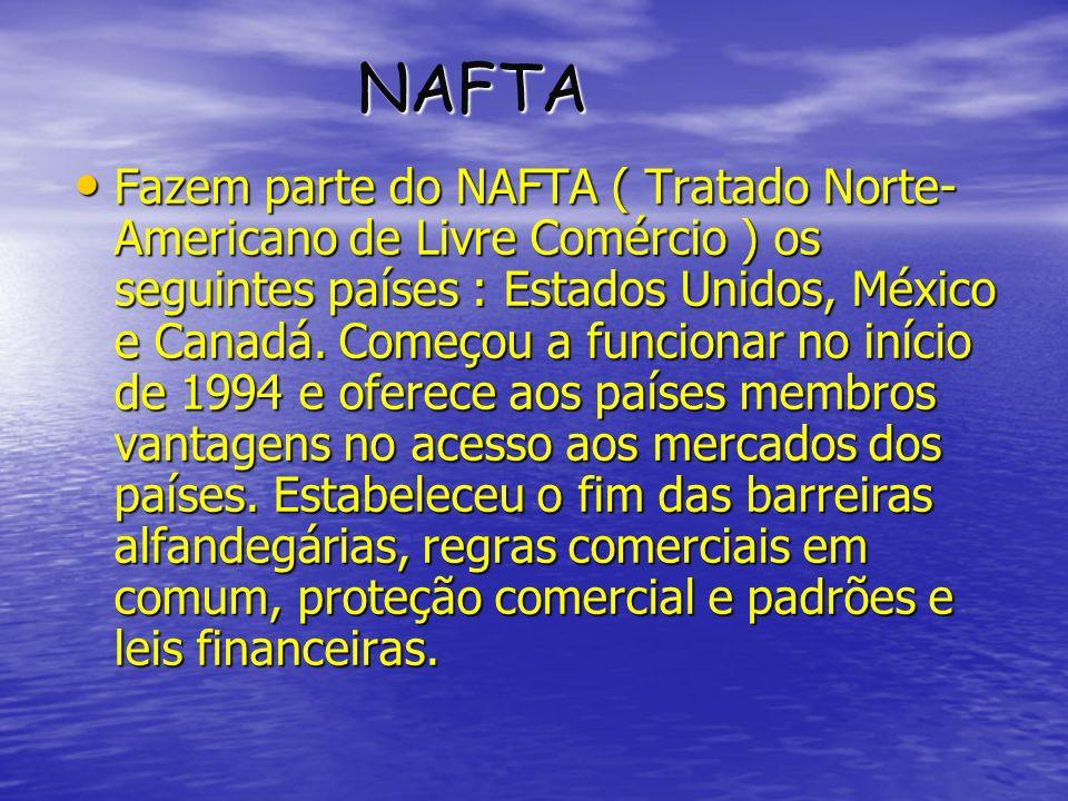 NAFTA NAFTA Fazem parte do NAFTA ( Tratado Norte- Americano de Livre Comércio ) os seguintes países : Estados Unidos, México e Canadá. Começou a funci