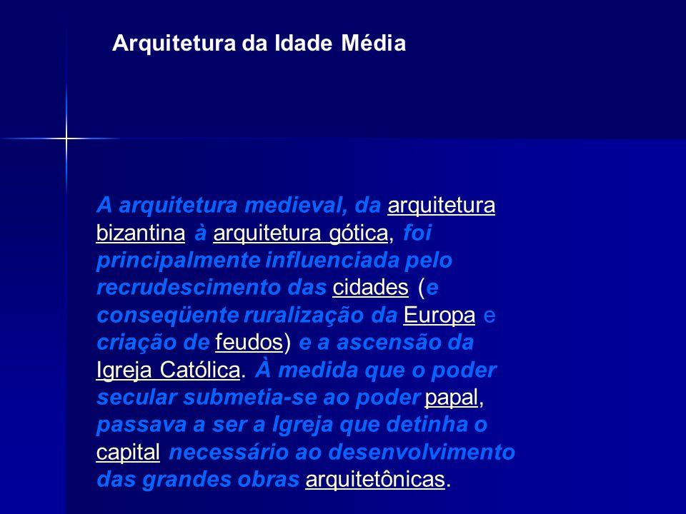 A arquitetura medieval, da arquitetura bizantina à arquitetura gótica, foi principalmente influenciada pelo recrudescimento das cidades (e conseqüente