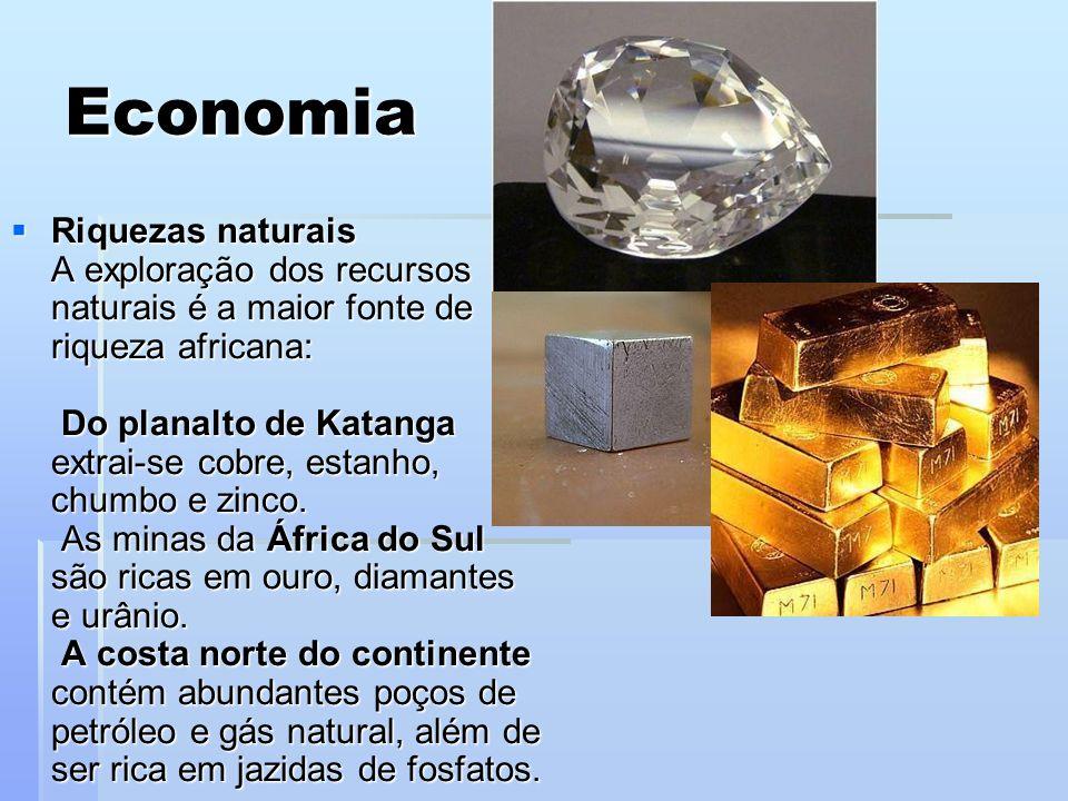 Economia Riquezas naturais A exploração dos recursos naturais é a maior fonte de riqueza africana: Do planalto de Katanga extrai-se cobre, estanho, chumbo e zinco.