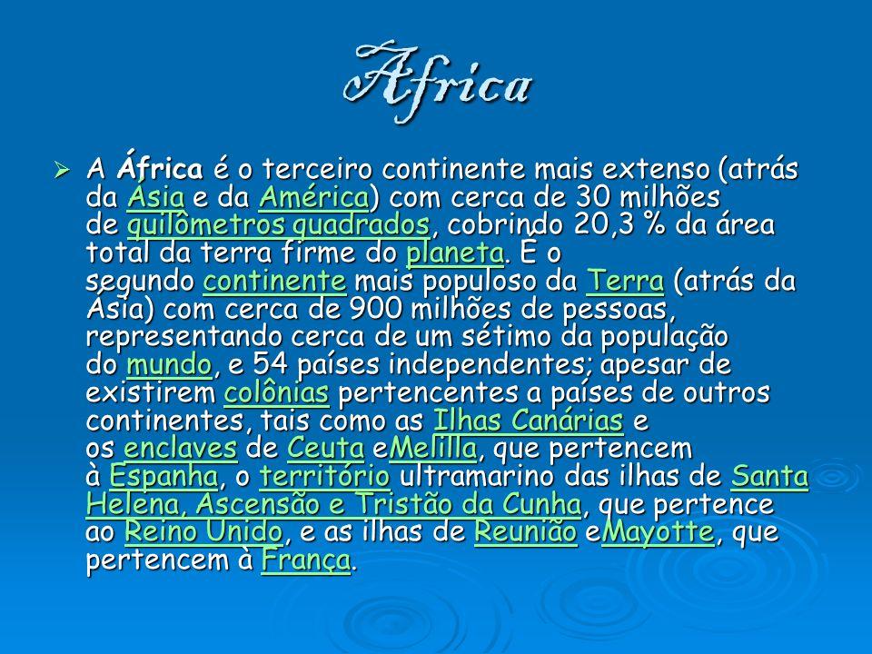 Africa A África é o terceiro continente mais extenso (atrás da Ásia e da América) com cerca de 30 milhões de quilômetros quadrados, cobrindo 20,3 % da